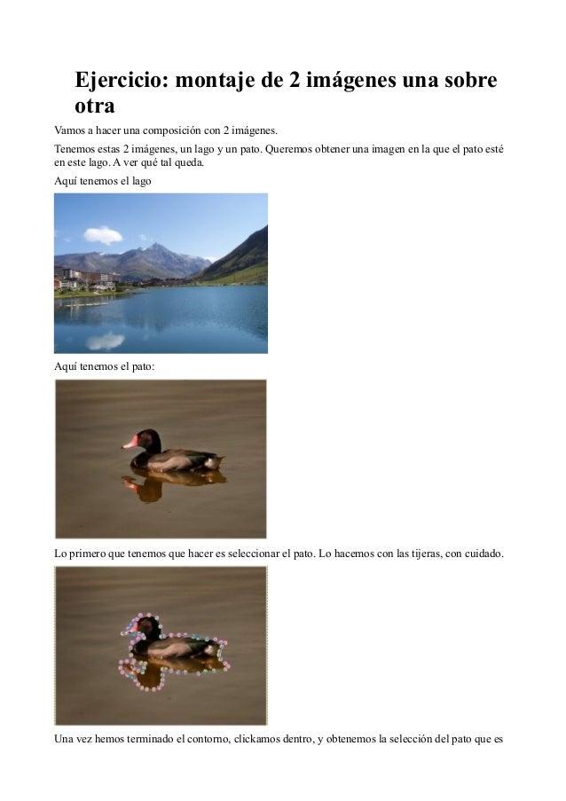 Ejercicio: montaje de 2 imágenes una sobre otra Vamos a hacer una composición con 2 imágenes. Tenemos estas 2 imágenes, un...