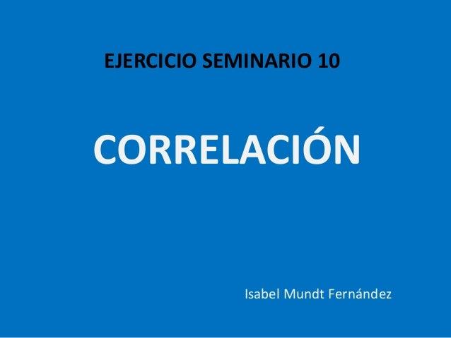 EJERCICIO SEMINARIO 10CORRELACIÓNIsabel Mundt Fernández