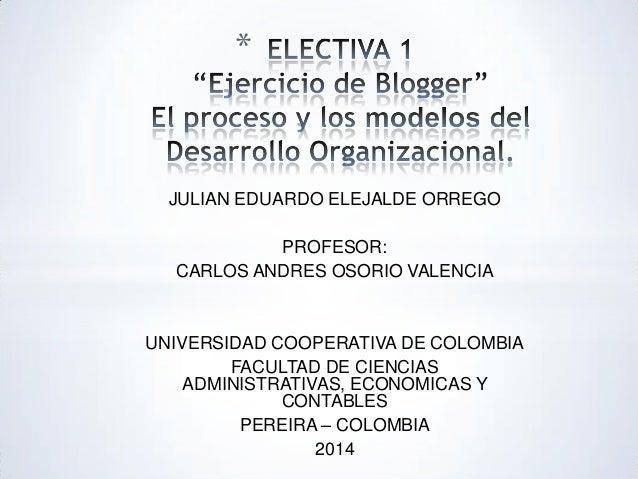 JULIAN EDUARDO ELEJALDE ORREGO PROFESOR: CARLOS ANDRES OSORIO VALENCIA UNIVERSIDAD COOPERATIVA DE COLOMBIA FACULTAD DE CIE...