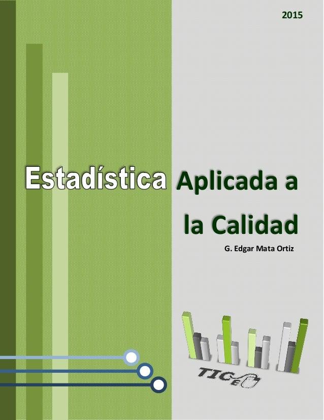 G. Edgar Mata Ortiz 2015 Aplicada a la Calidad
