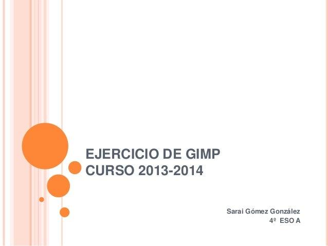 EJERCICIO DE GIMP CURSO 2013-2014 Sarai Gómez González 4º ESO A