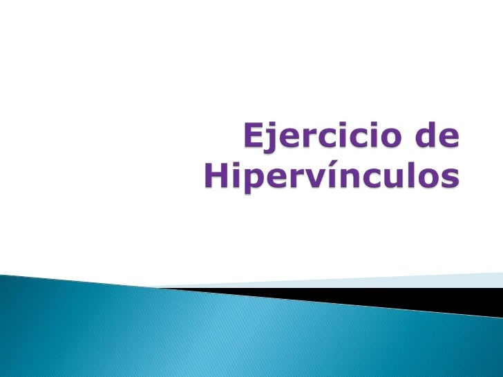    ¿Qué es hipervínculo? Click aquí   Historia del hipervínculo Click aquí   ¿Qué es la WWW? Click aquí   ¿Qué es http...