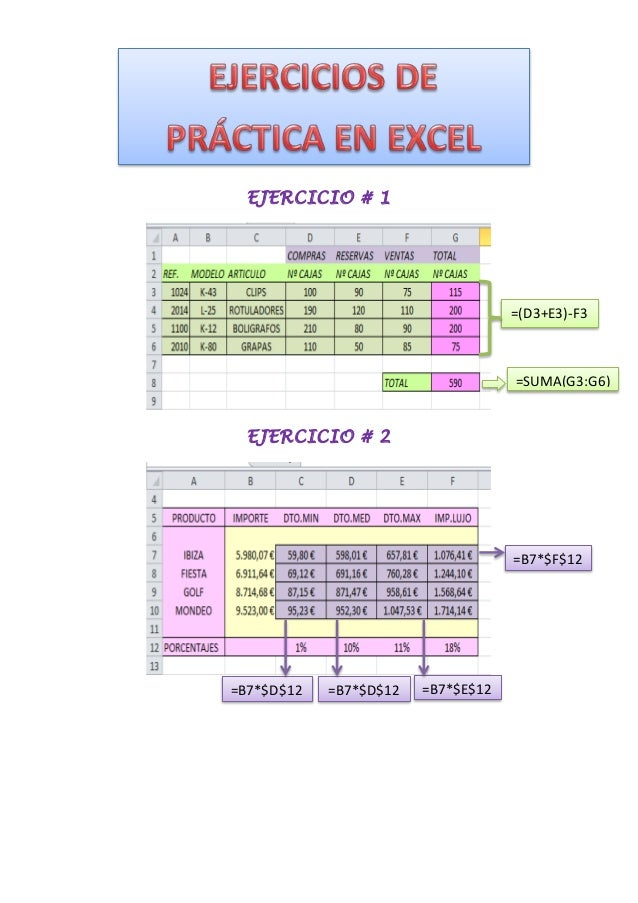 EJERCICIO # 1 EJERCICIO # 2 =(D3+E3)-F3 =SUMA(G3:G6) =B7*$D$12 =B7*$D$12 =B7*$E$12 =B7*$F$12