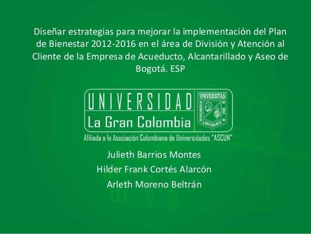 Diseñar estrategias para mejorar la implementación del Plan de Bienestar 2012-2016 en el área de División y Atención al Cl...
