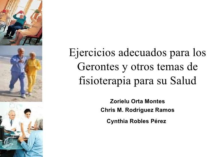 Ejercicios adecuados para los Gerontes y otros temas de fisioterapia para su Salud Zorielu Orta Montes Chris M. Rodríguez ...