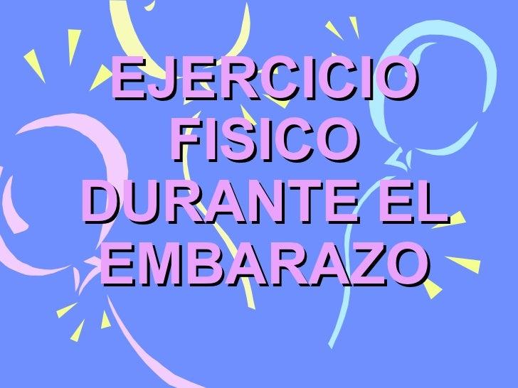 EJERCICIO FISICO DURANTE EL EMBARAZO