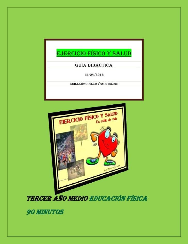 Ejercicio Físico y Salud               Guía Didáctica                    12/04/2012             Guillermo Alcayaga RojasTe...