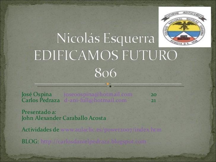 José Ospina  [email_address]   20 Carlos Pedraza  [email_address]   21  Presentado a: John Alexander Caraballo Acosta Acti...