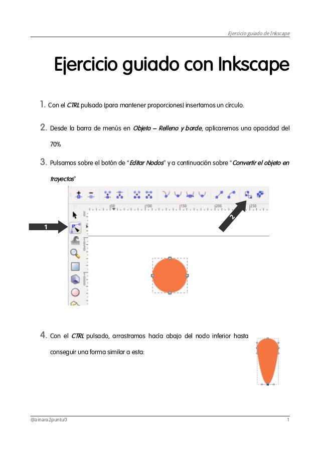 Ejercicio guiado de Inkscape Ejercicio guiado con Inkscape 1. Con el CTRL pulsado (para mantener proporciones) insertamos ...