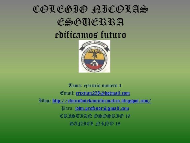COLEGIO NICOLAS    ESGUERRA   edificamos futuro              Tema: ejercicio numero 4           Email: crixtian258@hotmail...