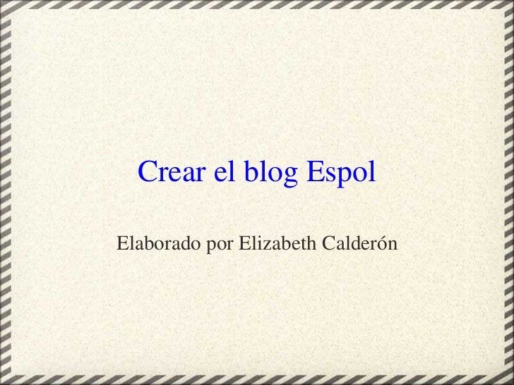 Crear el blog Espol Elaborado por Elizabeth Calderón