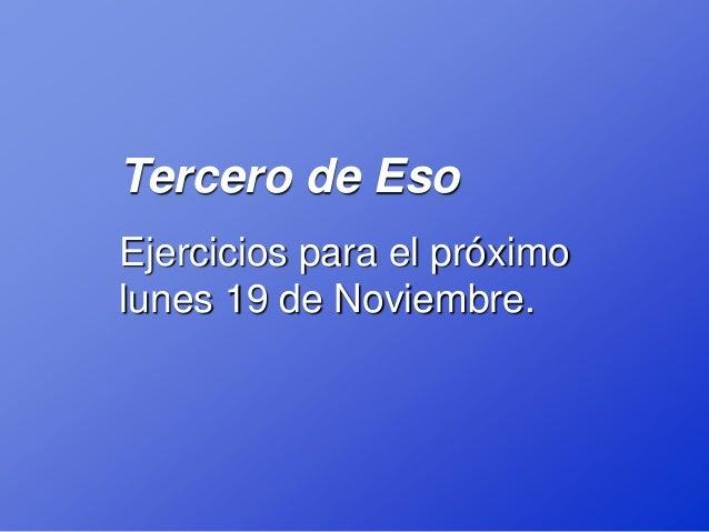 Tercero de EsoEjercicios para el próximolunes 19 de Noviembre.