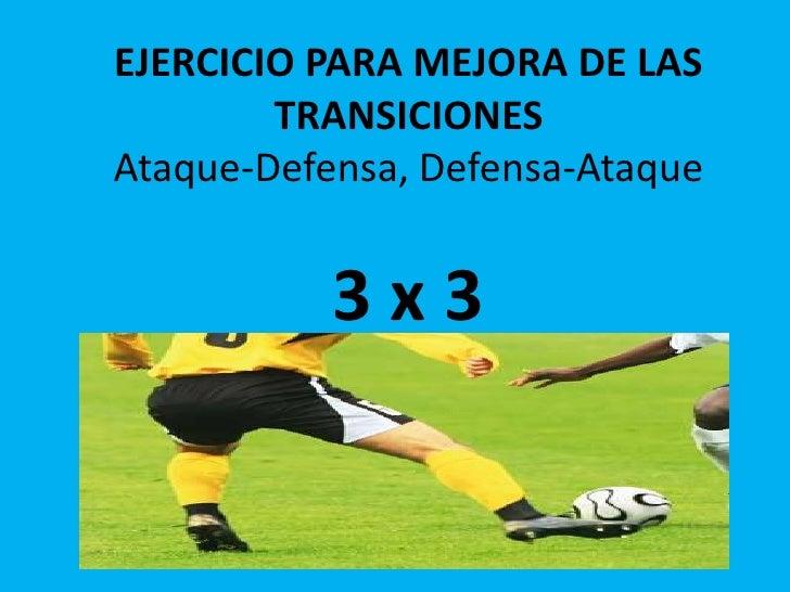 EJERCICIO PARA MEJORA DE LAS TRANSICIONES Ataque-Defensa, Defensa-Ataque3 x 3<br />