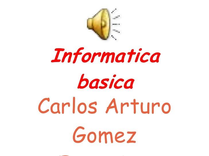 Informatica    basicaCarlos Arturo   Gomez