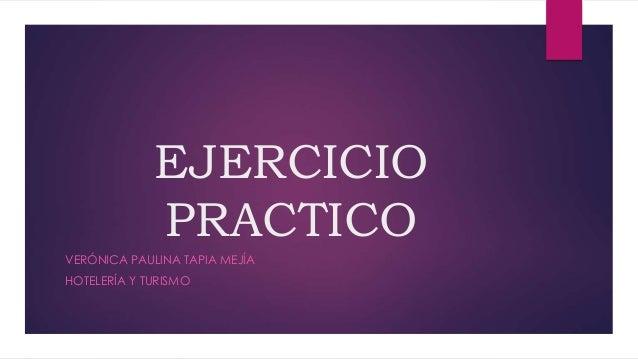 EJERCICIO PRACTICO VERÓNICA PAULINA TAPIA MEJÍA HOTELERÍA Y TURISMO