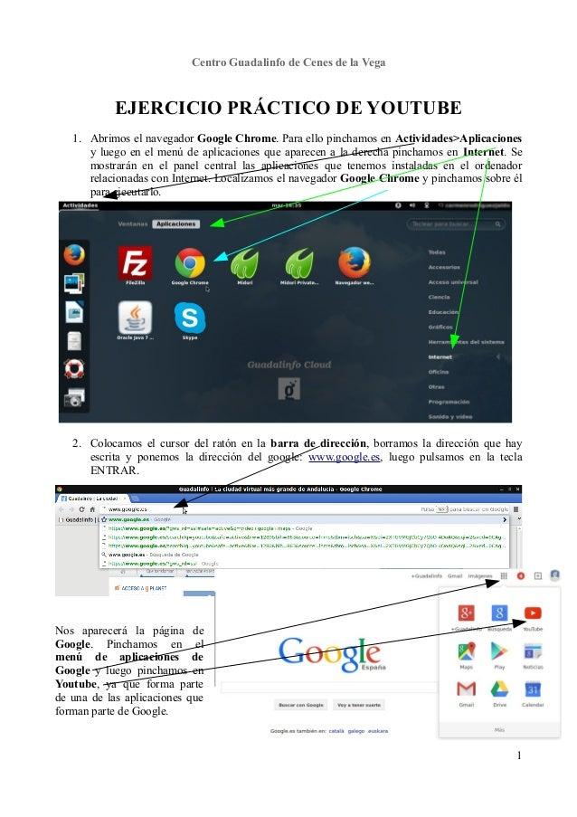 Centro Guadalinfo de Cenes de la Vega EJERCICIO PRÁCTICO DE YOUTUBE 1. Abrimos el navegador Google Chrome. Para ello pinch...