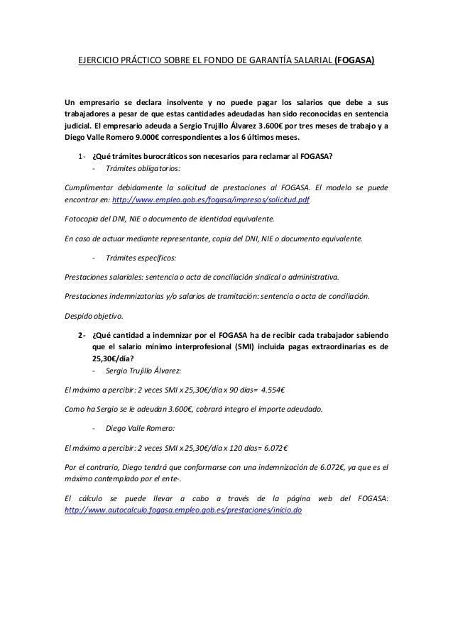 EJERCICIO PRÁCTICO SOBRE EL FONDO DE GARANTÍA SALARIAL (FOGASA) Un empresario se declara insolvente y no puede pagar los s...
