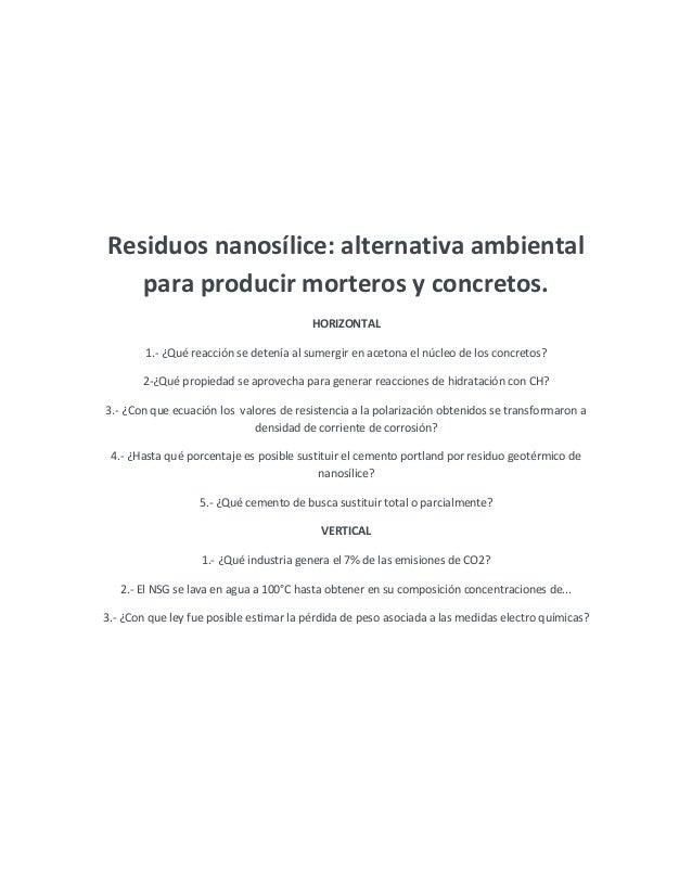 Residuos nanosílice: alternativa ambiental para producir morteros y concretos. HORIZONTAL 1.- ¿Qué reacción se detenía al ...