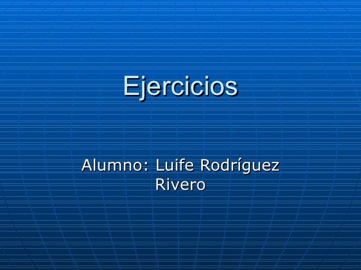Ejercicios Alumno: Luife Rodríguez Rivero
