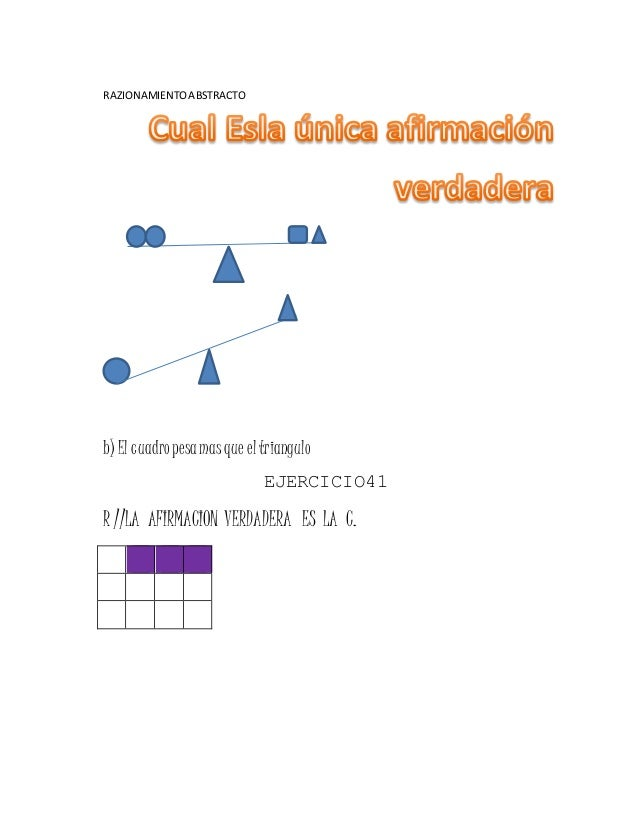 RAZIONAMIENTOABSTRACTO b) El cuadropesamasque eltriangulo EJERCICIO41 R //LA AFIRMACION VERDADERA ES LA C.