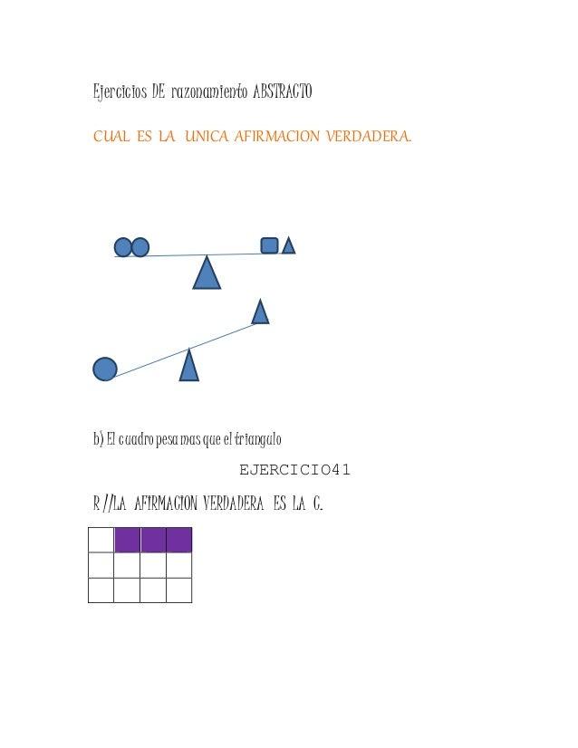 Ejercicios DE razonamiento ABSTRACTO CUAL ES LA UNICA AFIRMACION VERDADERA. b) El cuadropesamasque eltriangulo EJERCICIO41...