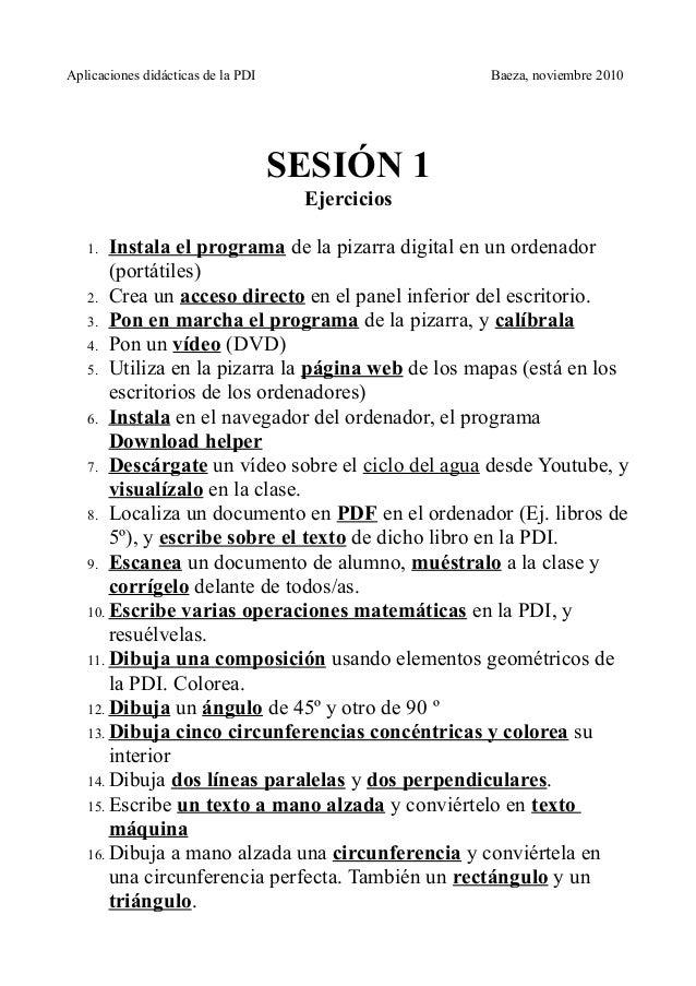 Aplicaciones didácticas de la PDI Baeza, noviembre 2010 SESIÓN 1 Ejercicios 1. Instala el programa de la pizarra digital e...