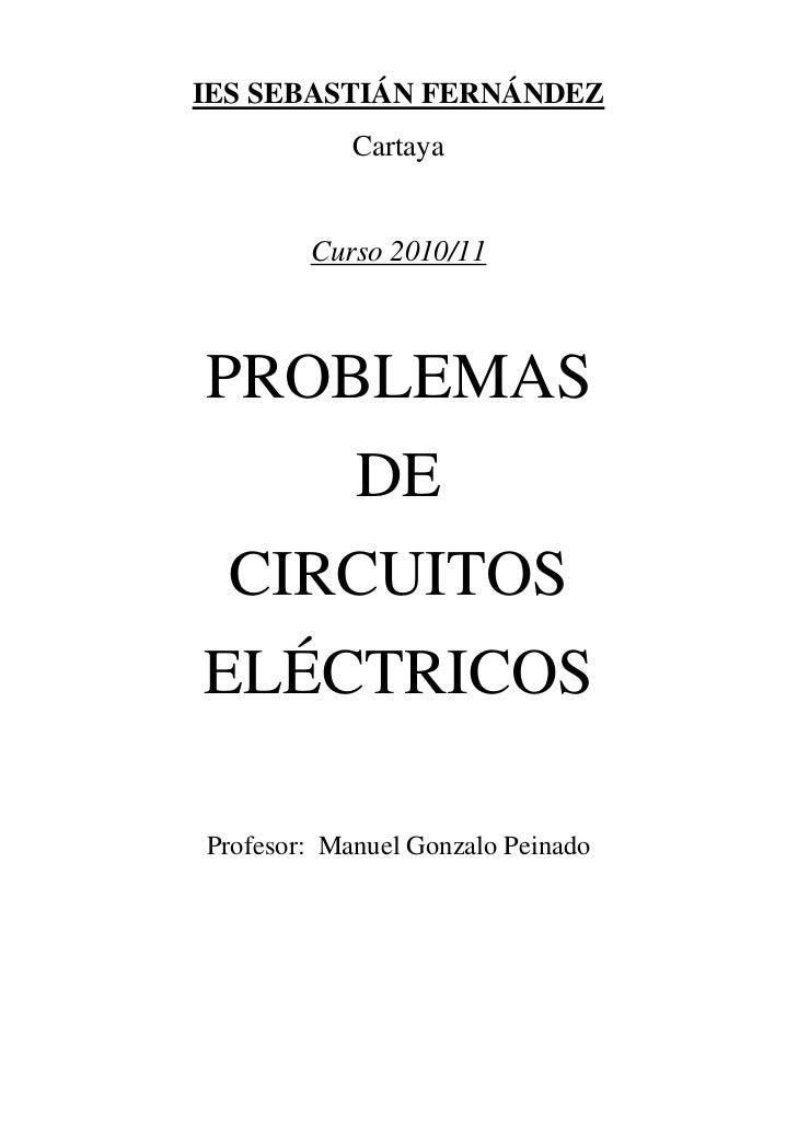 IES SEBASTIÁN FERNÁNDEZ            Cartaya        Curso 2010/11PROBLEMAS            DE  CIRCUITOSELÉCTRICOSProfesor: Manue...