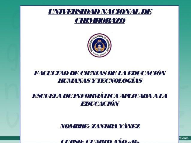 UNIVER SIDAD NACIONAL DE CHIMBOR AZO  FACULTAD DE CIENIAS DE LA EDUCACIÓN HUMANAS YTECNOLOGÍAS ESCUELA DE INFOR MÁTICA AP ...