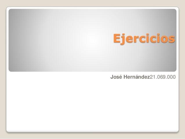 Ejercicios José Hernández21.069.000