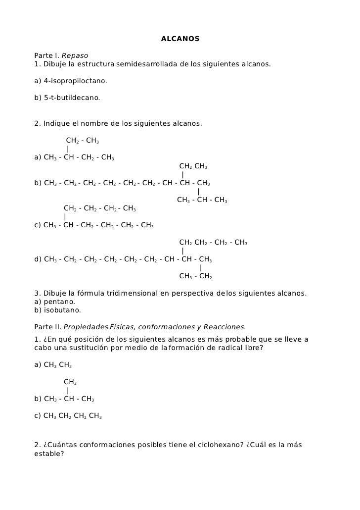 ALCANOS  Parte I. Repaso 1. Dibuje la estructura semidesarrollada de los siguientes alcanos.  a) 4-isopropiloctano.  b) 5-...