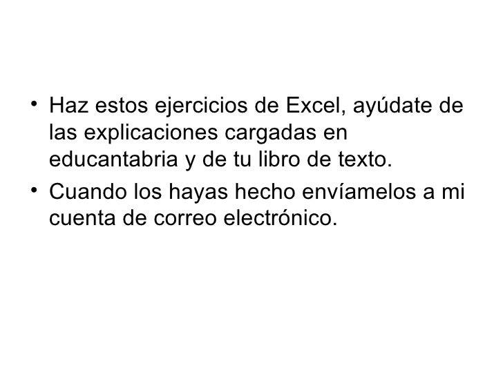<ul><li>Haz estos ejercicios de Excel, ayúdate de las explicaciones cargadas en educantabria y de tu libro de texto. </li>...