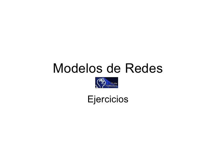 Modelos de Redes Ejercicios