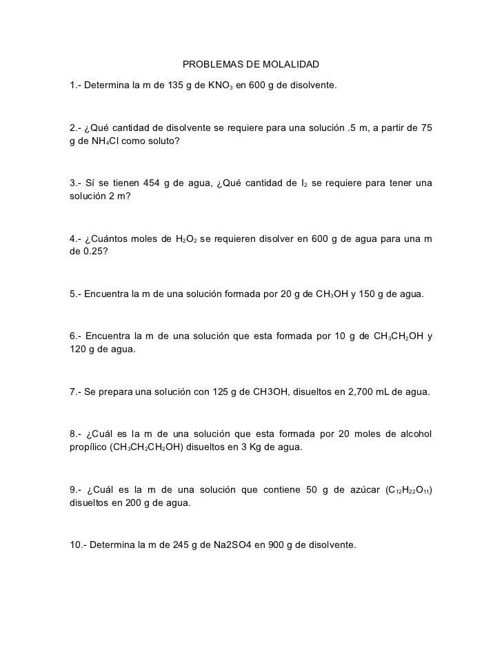 PROBLEMAS DE MOLALIDAD1.- Determina la m de 135 g de KNO3 en 600 g de disolvente.2.- ¿Qué cantidad de disolvente se requie...