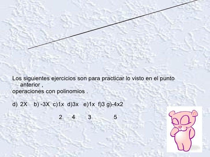 Ejercicios de polinomios <ul><li>Los siguientes ejercicios son para practicar lo visto en el punto anterior , </li></ul><u...
