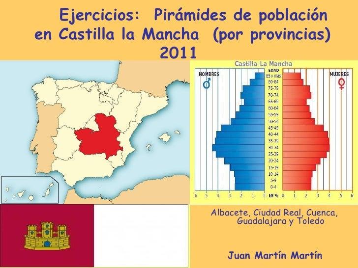 Ejercicios: Pirámides de poblaciónen Castilla la Mancha (por provincias)                2011                      Albacete...