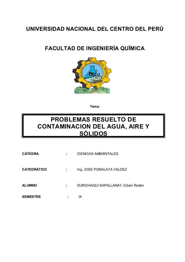UNIVERSIDAD NACIONAL DEL CENTRO DEL PERÚ  FACULTAD DE INGENIERÍA QUÍMICA  Tema:  PROBLEMAS RESUELTO DE  CONTAMINACION DEL ...
