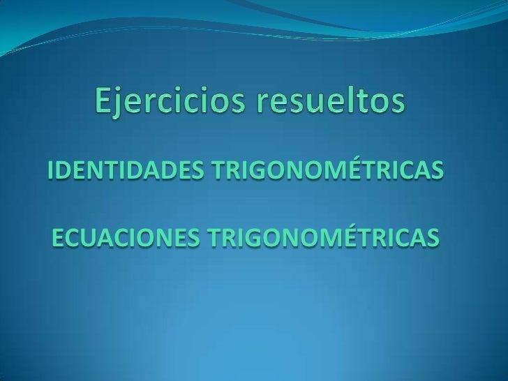 IDENTIDADES TRIGONOMÉTRICASECUACIONES TRIGONOMÉTRICAS