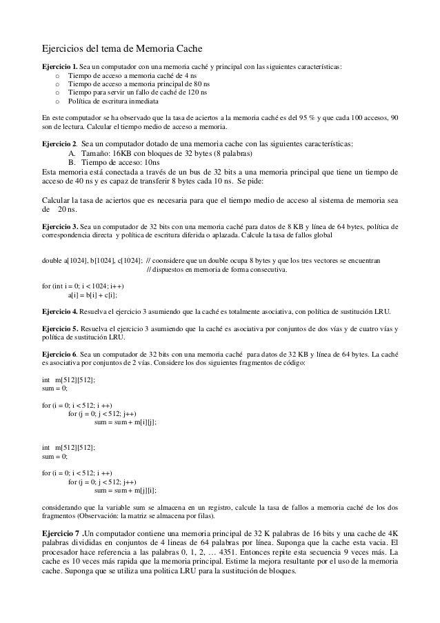 Ejercicios del tema de Memoria CacheEjercicio 1. Sea un computador con una memoria caché y principal con las siguientes ca...