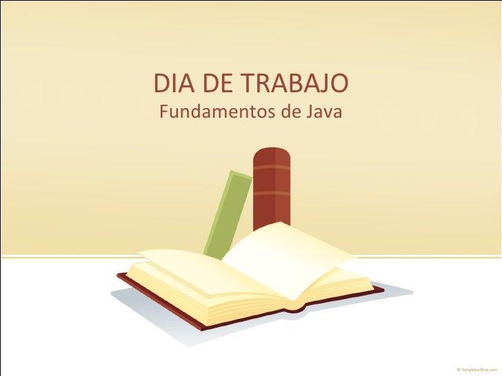 DIA DE TRABAJO Fundamentos de Java