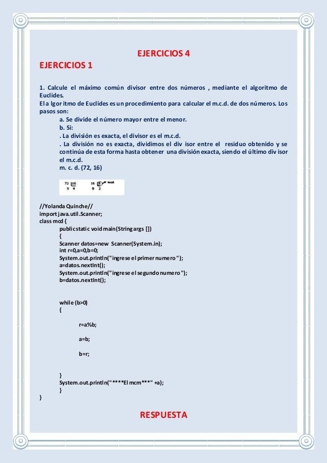 EJERCICIOS 4 EJERCICIOS 1 1. Calcule el máximo común divisor entre dos números , mediante el algoritmo de Euclides. El a l...