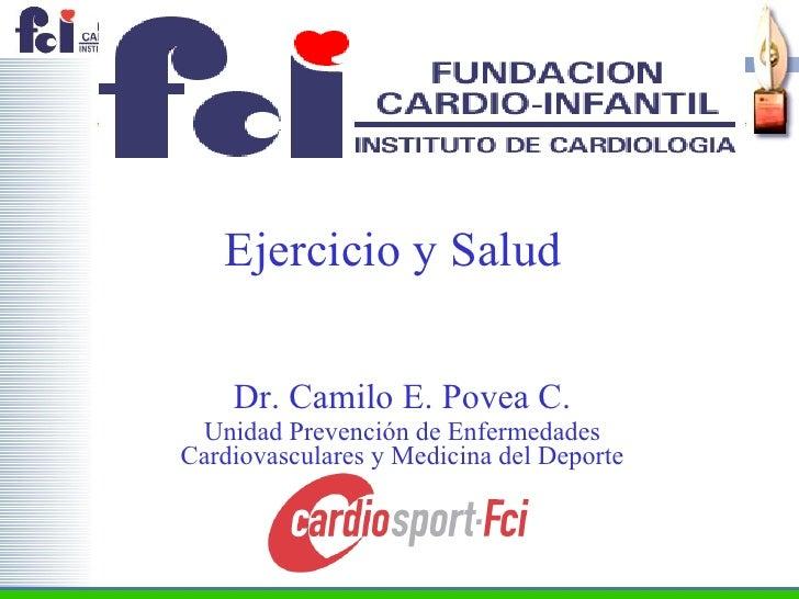 Ejercicio y Salud  Dr. Camilo E. Povea C. Unidad Prevención de Enfermedades Cardiovasculares y Medicina del Deporte