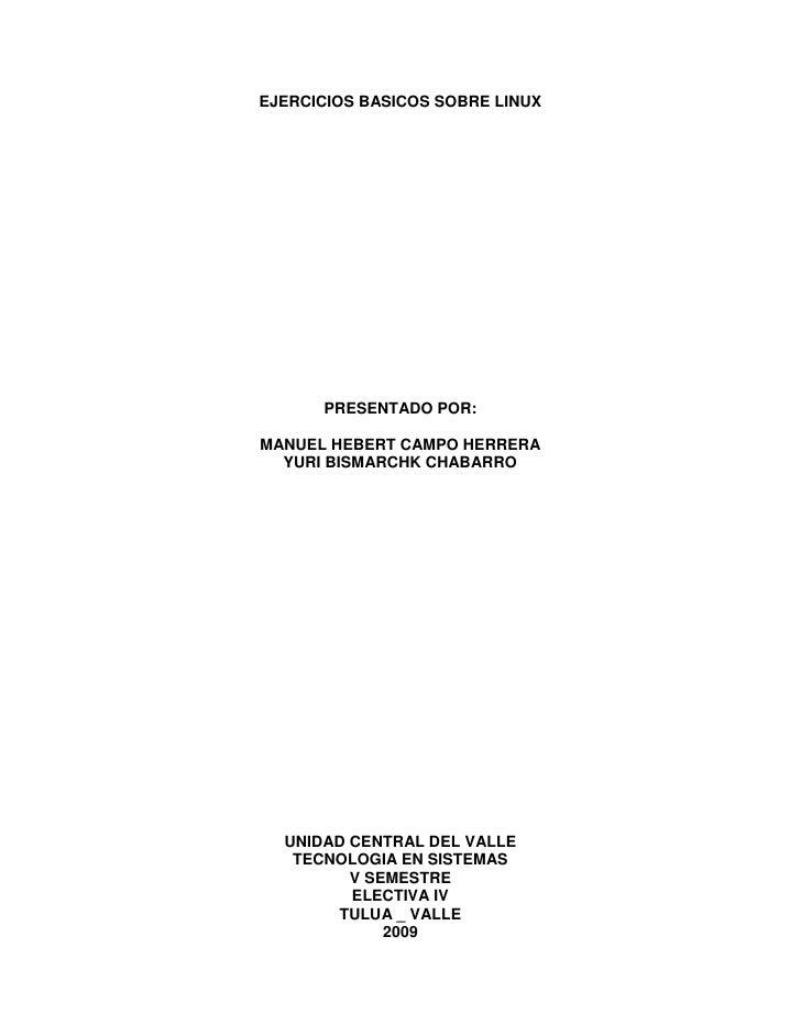 EJERCICIOS BASICOS SOBRE LINUX           PRESENTADO POR:  MANUEL HEBERT CAMPO HERRERA   YURI BISMARCHK CHABARRO       UNID...
