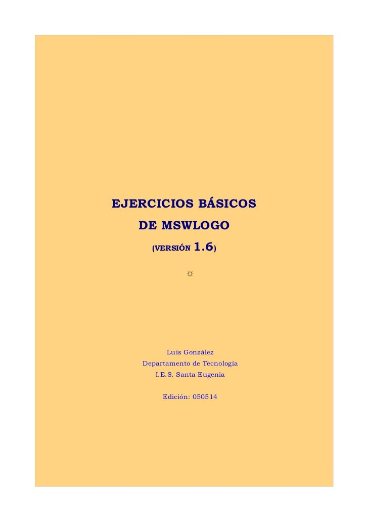 EJERCICIOS BÁSICOS   DE MSWLOGO     (VERSIÓN   1.6)               ☼         Luis González   Departamento de Tecnología    ...