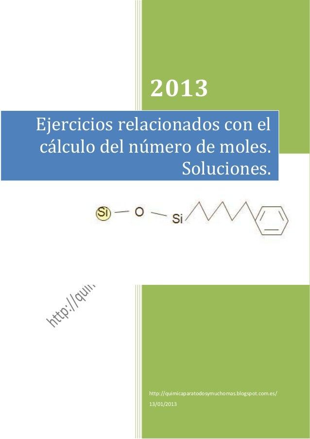 2013Ejercicios relacionados con elcálculo del número de moles.                   Soluciones.              http://quimicapa...