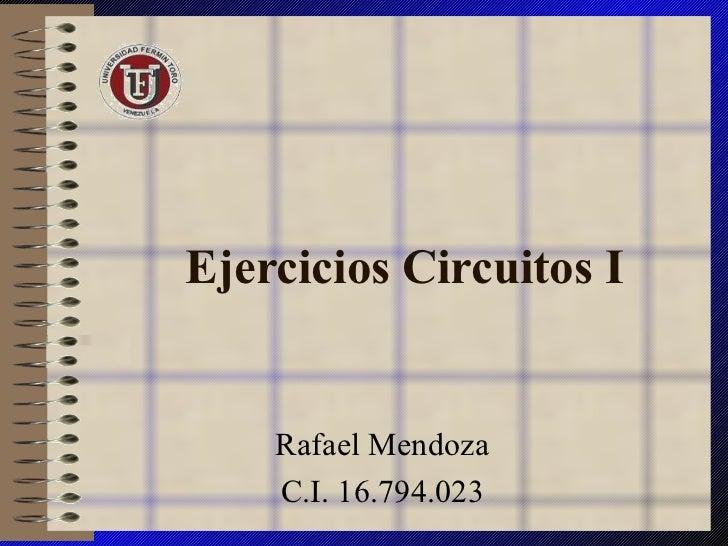 Ejercicios Circuitos I Rafael Mendoza C.I. 16.794.023
