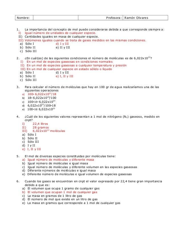 Nombre:  1. I) II) III) a) b) c) 2.  Profesora: Ramón Olivares  La importancia del concepto de mol puede considerarse debi...