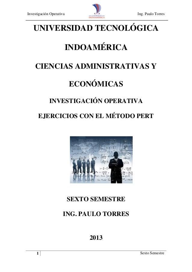Investigación Operativa Ing. Paulo Torres 1 Sexto Semestre UNIVERSIDAD TECNOLÓGICA INDOAMÉRICA CIENCIAS ADMINISTRATIVAS Y ...