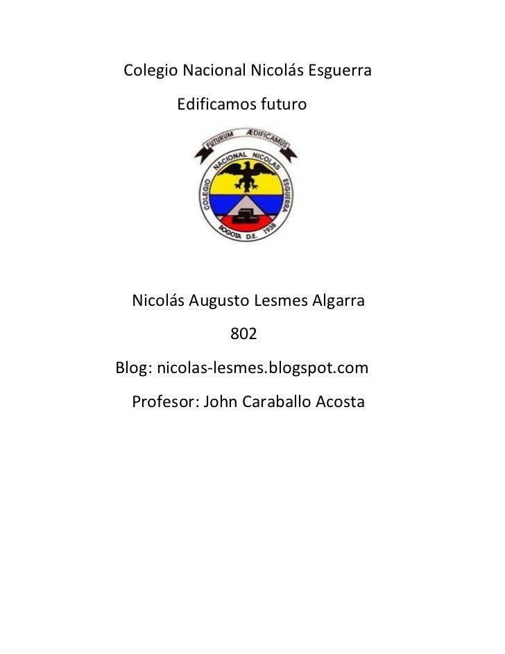 Colegio Nacional Nicolás Esguerra        Edificamos futuro  Nicolás Augusto Lesmes Algarra               802Blog: nicolas-...