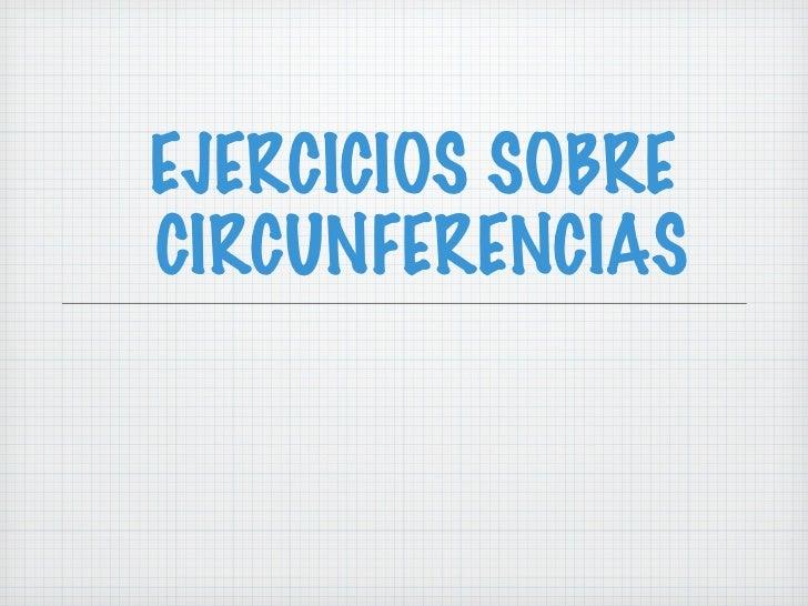 EJERCICIOS SOBRE  CIRCUNFERENCIAS