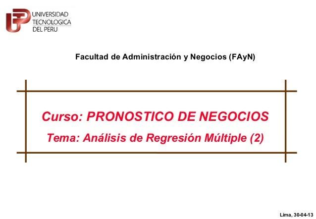 1© Martín Soto-Córdova, 2013Curso: PRONOSTICO DE NEGOCIOSTema: Análisis de Regresión Múltiple (2)Lima, 30-04-13Facultad de...